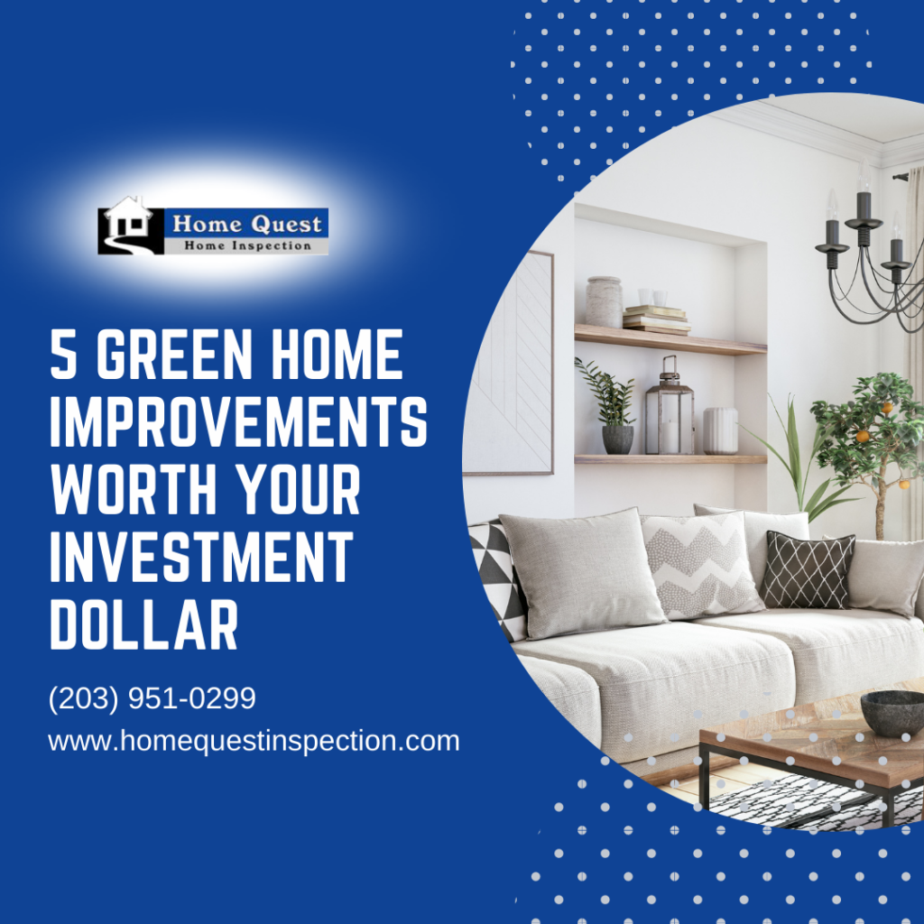 Home Quest Home Inspection Team 5 Green Home Improvements Worth Your Investment Dollar